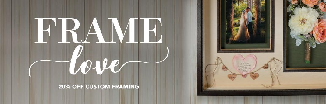 Frame Love - 20% off custom framing